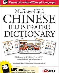 McGraw-Hill's Chinese Illustrated Dictionary: 1,500 Essential Words in Chinese Script and Pinyin lay the foundation of your language learning by Live ABC. $14.69. Series - Dictionary. Publisher: McGraw-Hill; 1 edition (May 13, 2009). 176 pages. Publication: May 13, 2009
