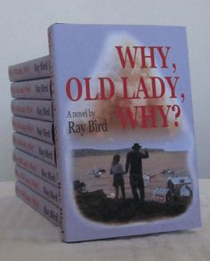 Why, Old Lady, Why? A novel by Ray Bird