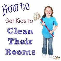 10 ways to Get Kids to Clean Their Rooms  -- and #4 might actually work!