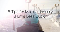 5 Tips for Making January a Little Less Sucky Sky Games, See The Sun, January, Parenting, Advice, Tips, How To Make, Childcare, Parents