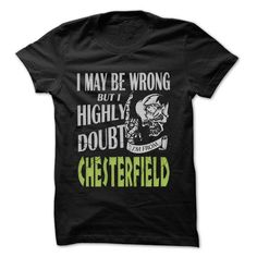 From Chesterfield Doubt Wrong- 99 Cool City Shirt ! - #funny shirt #sweatshirt jeans. LOWEST PRICE  => https://www.sunfrog.com/LifeStyle/From-Chesterfield-Doubt-Wrong-99-Cool-City-Shirt-.html?id=60505
