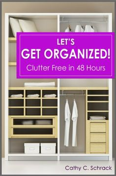 Let's Get Organized! - Clutter Free in 48 Hours: Fast & Easy Ways to Declutter Your Home, Stay Organized, & Simplify Your Life by Cathy C. Schrack. $4.97