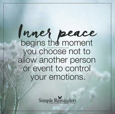 Inner peace begins the moment you choose not to allow another person or event to control your emotions. Inner peace begins the moment you choose not to allow another person or event to control your emotions. Wisdom Quotes, True Quotes, Great Quotes, Quotes To Live By, Motivational Quotes, Inspirational Quotes, Messed Up Quotes, Compassion Quotes, Calm Quotes