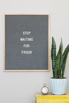 """""""Stop waiting for Fridays."""" The 16"""" x 20"""" letter board is perfect for hanging quotes, lyrics, and words of motivation on any wall."""