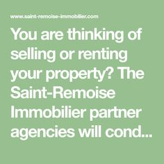 You are thinking of selling or renting your property? The Saint-Remoise Immobilier partner agencies will conduct an in-depth for you to sell or lease in the best conditions.