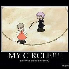 Now it can be our circle! You know what, on second thought I think this shall become mine. Get out.