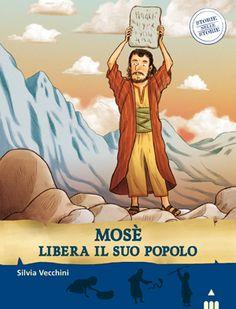MOSÈ LIBERA IL SUO POPOLO, Testi di Silvia Vecchini, illustrazioni di Sualzo. Narrativa. Dai 7 anni.