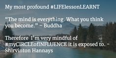 "My most profound #LIFElessonLEARNT  ""The mind is everything. What you think you become."" – Buddha  Therefore  I'm very mindful of #myCIRCLEofINFLUENCE it is exposed to. - Shirvinton Hannays"