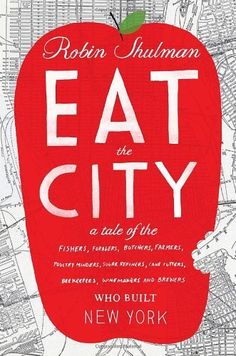 Eat the City: A Tale of the Fishers, Foragers, Butchers, Farmers, Poultry Minders, Sugar Refiners, Cane Cutters, Beekeepers, Winemakers, and Brewers Who Built New York by Robin Shulman, http://www.amazon.com/dp/0307719057/ref=cm_sw_r_pi_dp_kzpkqb0Y4M8Y4