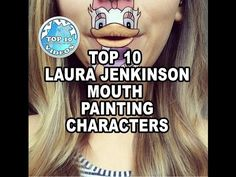 Top 10 Laura Jenkinson Mouth Painting Characters - YouTube