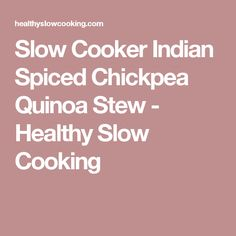 Slow Cooker Indian Spiced Chickpea Quinoa Stew - Healthy Slow Cooking