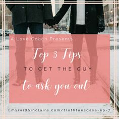 #TRUTHTUESDAYS Ep. 7 – Top 3 Tips to get the guy to ask YOU out (plus one bonus tip) — Emyrald Sinclaire