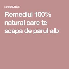 Remediul 100% natural care te scapa de parul alb The 100, Health Fitness, Hair Styles, Natural, Tips, Health, Hair Plait Styles, Advice, Hairdos