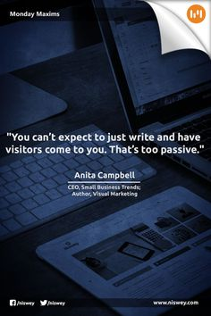 """""""You can't expect to just write and have visitors come to you. That's too passive."""" Anita Campbell, CEO, Small Business Trends; Author, Visual Marketing #Blog #Content #ContentMarketing #Marketing #MondayMaxims"""
