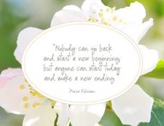 nobody can go back and start a new beginning. . .make a new ending
