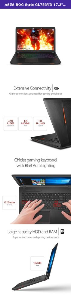"""ASUS ROG Strix GL753VD 17.3"""" Gaming Laptop GTX 1050 4GB Intel Core i7-7700HQ 16GB DDR4 1TB 7200RPM HDD RGB Keyboard. The powerful and portable GL753VD packs the latest 7th-generation Intel Core i7 processor and GTX 1050 graphics."""