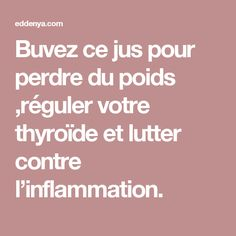 Buvez ce jus pour perdre du poids ,réguler votre thyroïde et lutter contre l'inflammation. Hygiene, Cholesterol, Diet, Brownies, Silhouette, Sport, Natural Antibiotics, Juice, Drinks