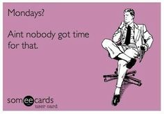 Mondays....SMH.