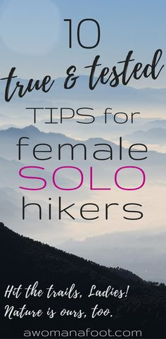Hit the trails, Ladies! With those 10 tips your next solo hike will be the best yet! |solo travel | backpacking | hike | women hiking | hiking tips | awomanafoot.com