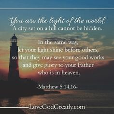 Matthew 5:14,16 Matthew 5 14 16, Book Of Matthew, Devotional Quotes, Bible Verses Quotes, Better Is One Day, God Is Amazing, Get Closer To God, Light Of The World, Love The Lord