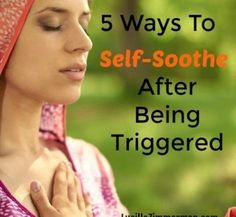5 Ways To Self-Soothe After Being Triggered