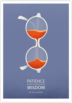 "I absolutely love this image, the quote ""patience is wisdom"" has been incorporated so well with the image. The glasses have connotations of being wise and old and turned on their side they represent a egg timer which shows time passing which is also patience. This is a very clever concept and works extremely well."