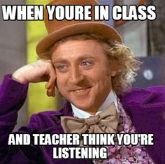 Meme Creator - when youre in class and teacher think you're listening Meme Generator at MemeCreator.org!