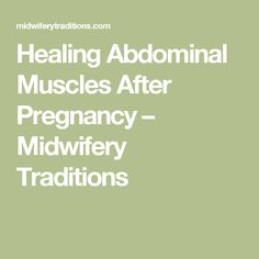 Healing Abdominal Muscles After Pregnancy – Midwifery Traditions