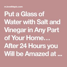 Put a Glass of Water with Salt and Vinegar in Any Part of Your Home… After 24 Hours you Will be Amazed at the Result!