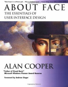 About Face: The Essentials of User Interface Design by Alan Cooper, http://www.amazon.com/dp/1568843224/ref=cm_sw_r_pi_dp_UDXQsb0NPZS1P