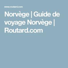 Norvège | Guide de voyage Norvège | Routard.com