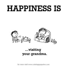 Happiness is, visiting your grandma. - Cute Happy Quotes IS NOW FOR SALE!
