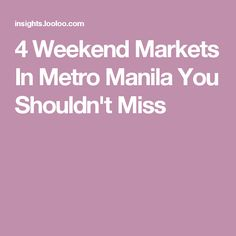 4 Weekend Markets In Metro Manila You Shouldn't Miss