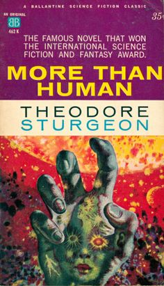"""More Than Human is a 1953 science fiction novel by Theodore Sturgeon, a fix-up of his previously published novella Baby is Three with two parts (The Fabulous Idiot and Morality) written especially for the novel. It won the 1954 International Fantasy Award, which was also given to works in science fiction. It was additionally nominated in 2004 for a """"Retro Hugo"""" award for the year 1954. Sci-fi critic and editor David Pringle included it in his book, Science Fiction: The 100 Best Novels."""