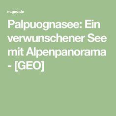 Palpuognasee: Ein verwunschener See mit Alpenpanorama - [GEO]