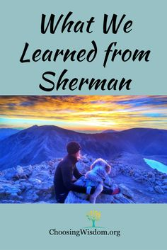 What we learned from Sherman When we climbed Mt Sherman as a family we learned some valuable life lessons. ~ChoosingWisdom.org