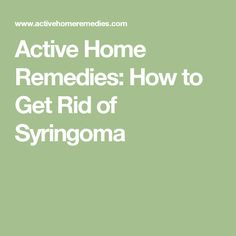 Active Home Remedies: How to Get Rid of Syringoma