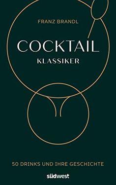 [DOWNLOAD PDF] Cocktail Klassiker 50 Drinks und ihre Geschichte  Rezepte und ausfhrliche Gerte und Warenkunde German Edition Free Epub/MOBI/EBooks