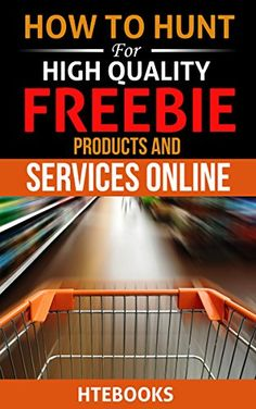 How To Hunt For High Quality Freebie Products and Services Online (How To eBooks Book 50) by HTeBooks http://www.amazon.com/dp/B014YPUHKE/ref=cm_sw_r_pi_dp_iGm9vb1TVMB0A