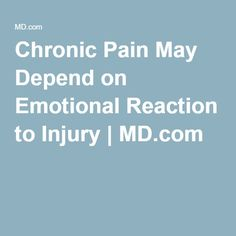 Chronic Pain May Depend on Emotional Reaction to Injury | MD.com