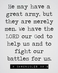 """…With us is the Lord our God, to help us and to fight our battles.""(2 Chronicles 32:8, NKJV)"
