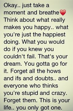 pep talk. but is it really worth risking your stability for a dream that may not come true?????