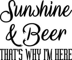 Sunshine & Beer thats why im here vinyl decal/sticker saying funny redneck party Funny Drinking Quotes, Funny Quotes, Funny Redneck Quotes, Alcohol Humor, Funny Alcohol, Alcohol Quotes, Redneck Party, Redneck Humor, Beer Quotes