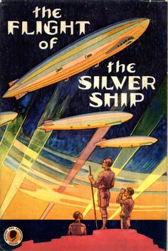 The Flight of the Silver Ship by Hugh McAlister, First edition, 1930.  Artist unknown.