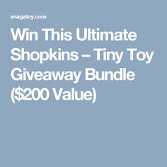 Win This Ultimate Shopkins – Tiny Toy Giveaway Bundle ($200 Value)