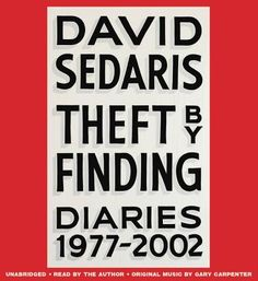 Theft by Finding: Diaries (1977-2002) by David Sedaris. Click on the cover to see if the book is available at Freeport Community Library.