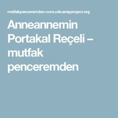 Anneannemin Portakal Reçeli – mutfak penceremden