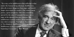 """From Elie Wiesel's """"The Perils of Indifference,"""" delivered 12 April 1999, Washington, D.C."""