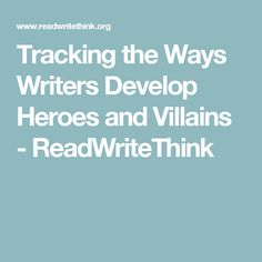 Tracking the Ways Writers Develop Heroes and Villains - ReadWriteThink