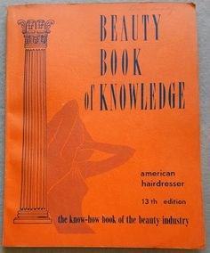 1958 beauty How to book for hairdresser, cosmetologist, beautician, hair stylist. Packed with vintage fun! BEAUTY BOOK OF KNOWLEDGE 13th edition by
